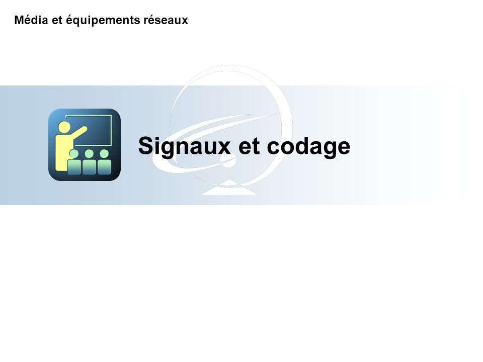 Signaux et codage Média et équipements réseaux