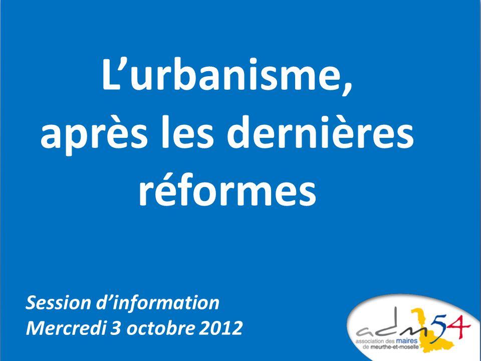Lurbanisme, après les dernières réformes Session dinformation Mercredi 3 octobre 2012