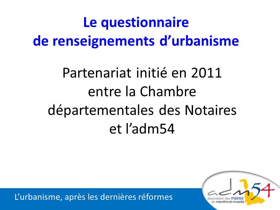 Partenariat initié en 2011 entre la Chambre départementales des Notaires et ladm54 Lurbanisme, après les dernières réformes Le questionnaire de rensei