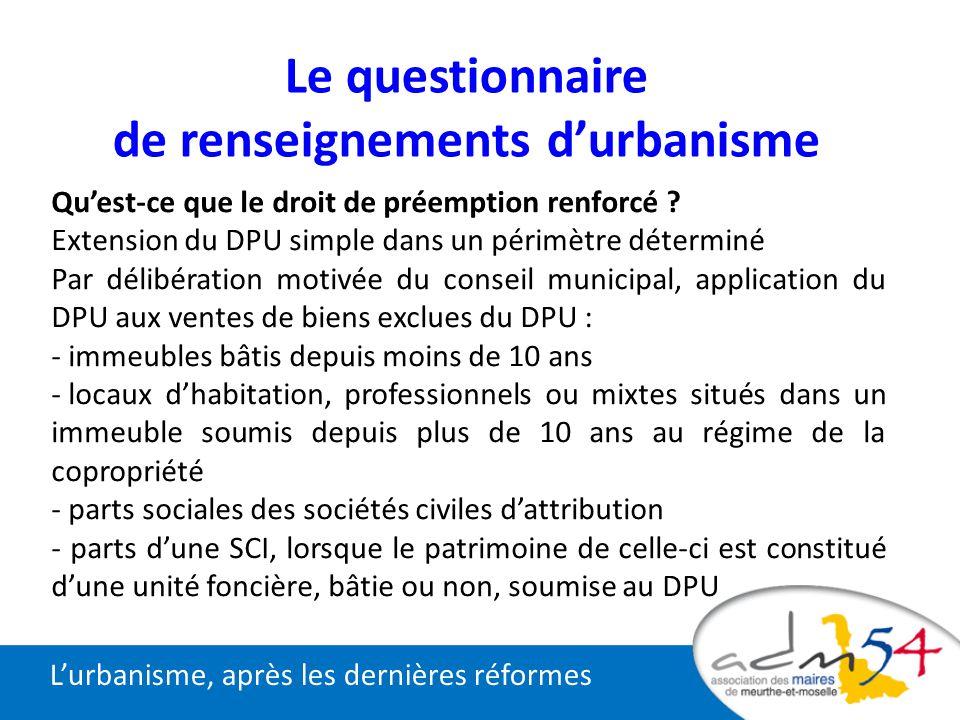 Le questionnaire de renseignements durbanisme Quest-ce que le droit de préemption renforcé ? Extension du DPU simple dans un périmètre déterminé Par d