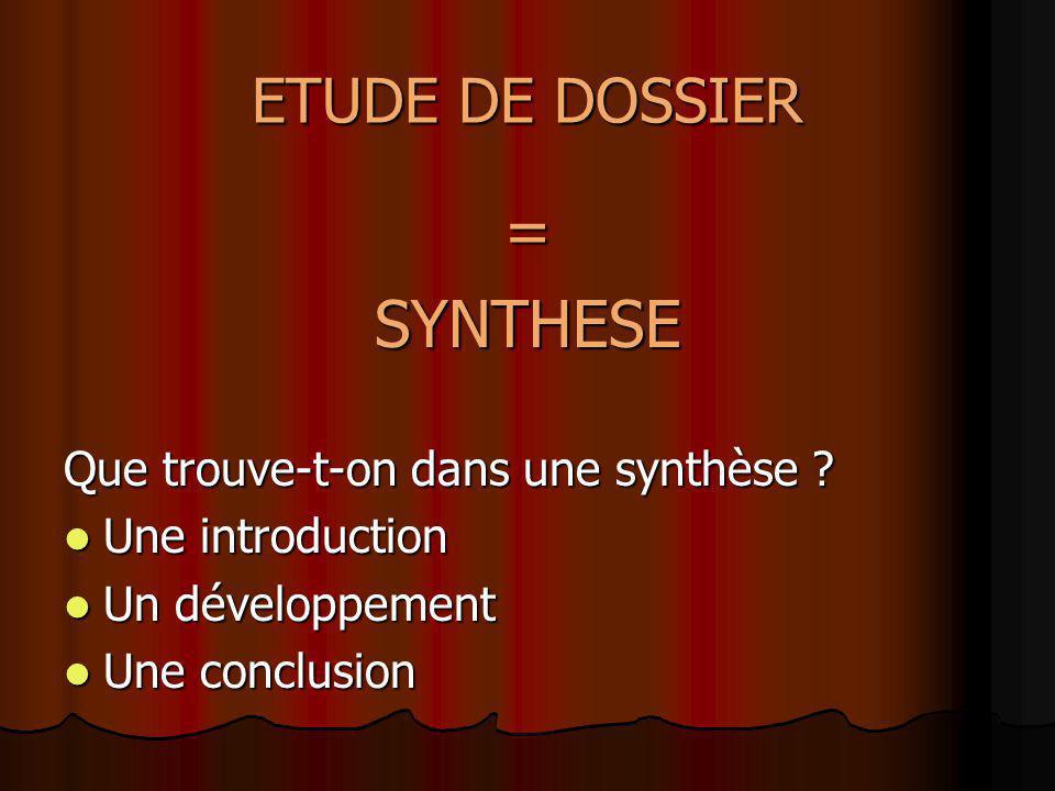ETUDE DE DOSSIER =SYNTHESE Que trouve-t-on dans une synthèse ? Une introduction Une introduction Un développement Un développement Une conclusion Une