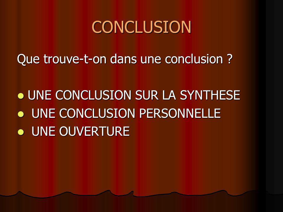 CONCLUSION Que trouve-t-on dans une conclusion ? UNE CONCLUSION SUR LA SYNTHESE UNE CONCLUSION SUR LA SYNTHESE UNE CONCLUSION PERSONNELLE UNE CONCLUSI