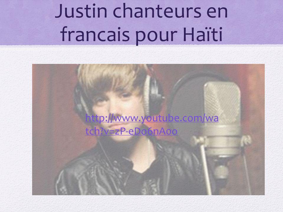 Justin chanteurs en francais pour Haïti http://www.youtube.com/wa tch v=zP-eDo6nA0o