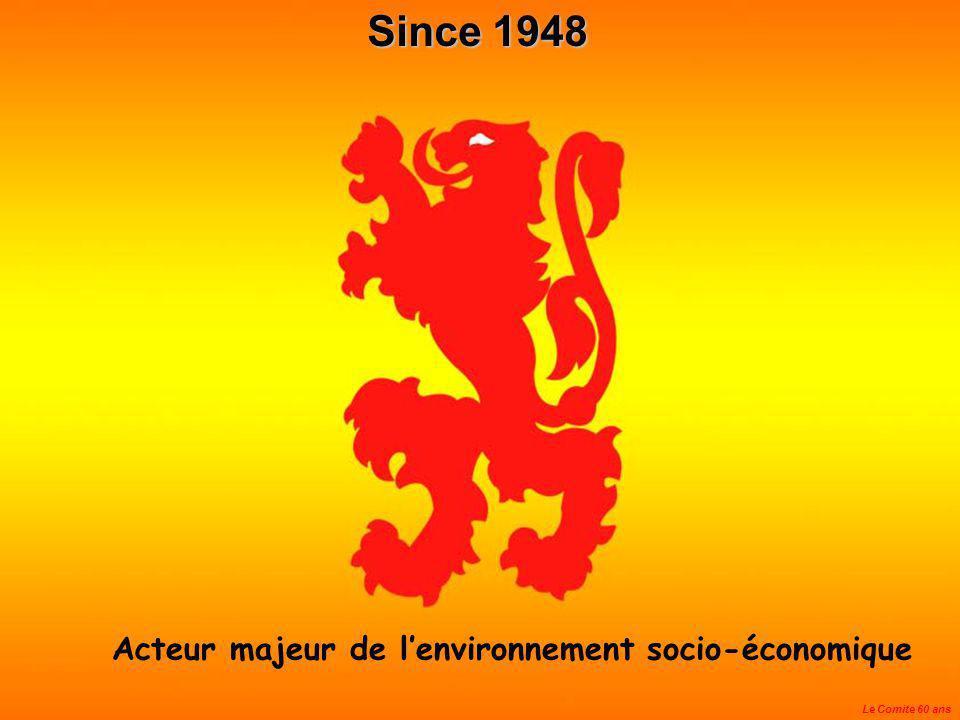 60 e ANNIVERSAIRE 1948 - 2008 Since 1948 Le Comite 60 ans Acteur majeur de lenvironnement socio-économique