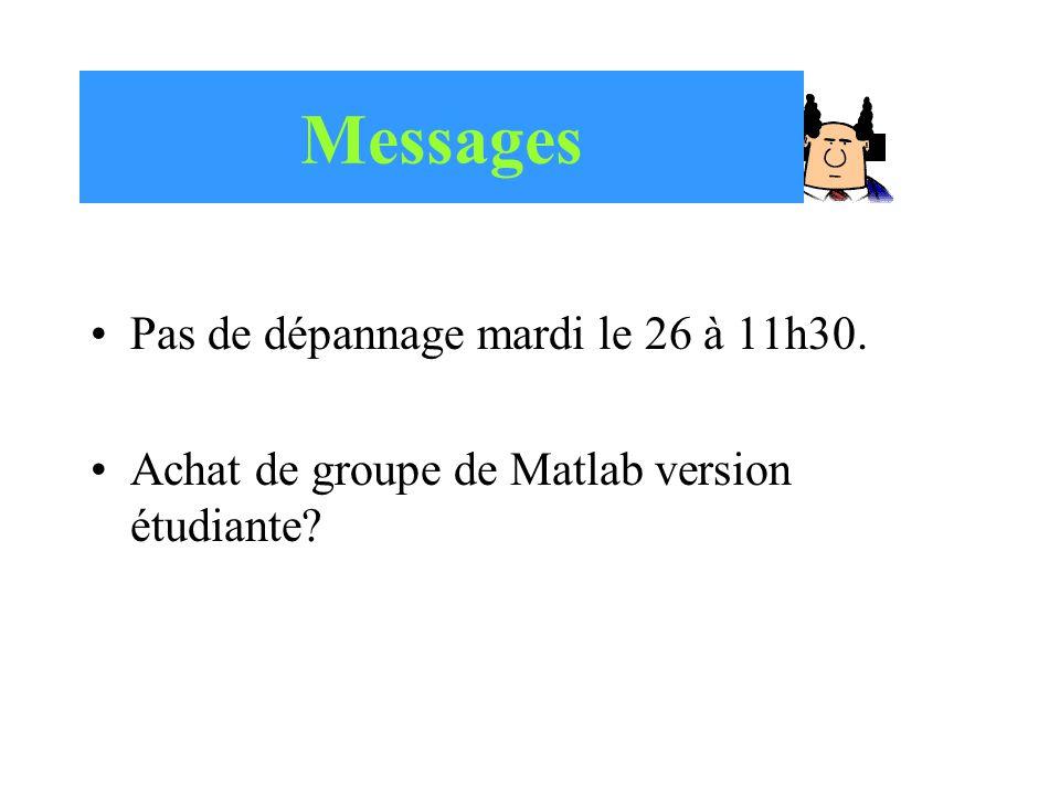 Messages Pas de dépannage mardi le 26 à 11h30. Achat de groupe de Matlab version étudiante?