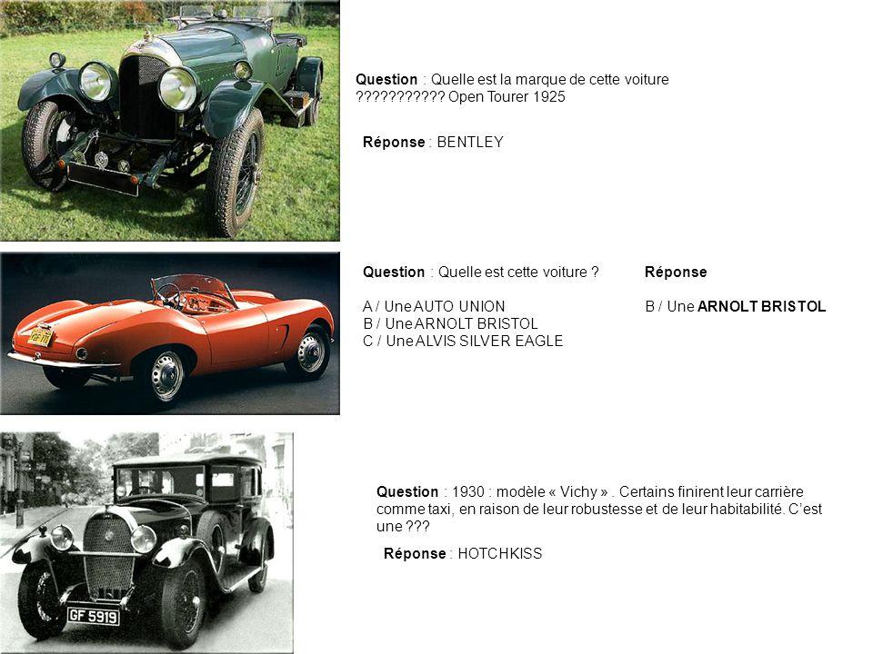 Question : Quelle est la marque de cette voiture ??????????? Open Tourer 1925 Question : Quelle est cette voiture ? A / Une AUTO UNION B / Une ARNOLT