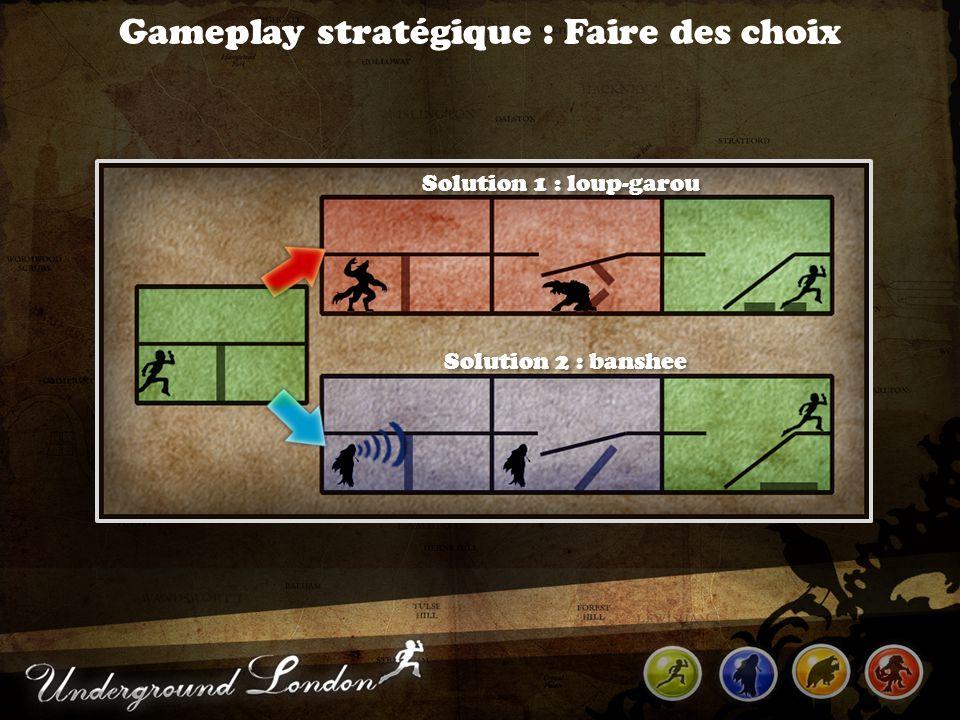 Gameplay stratégique : Faire des choix Solution 1 : loup-garou Solution 2 : banshee
