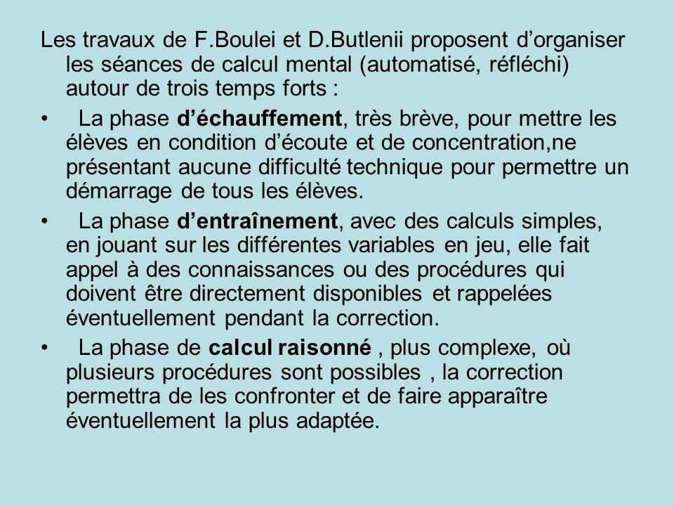 Les travaux de F.Boulei et D.Butlenii proposent dorganiser les séances de calcul mental (automatisé, réfléchi) autour de trois temps forts : La phase
