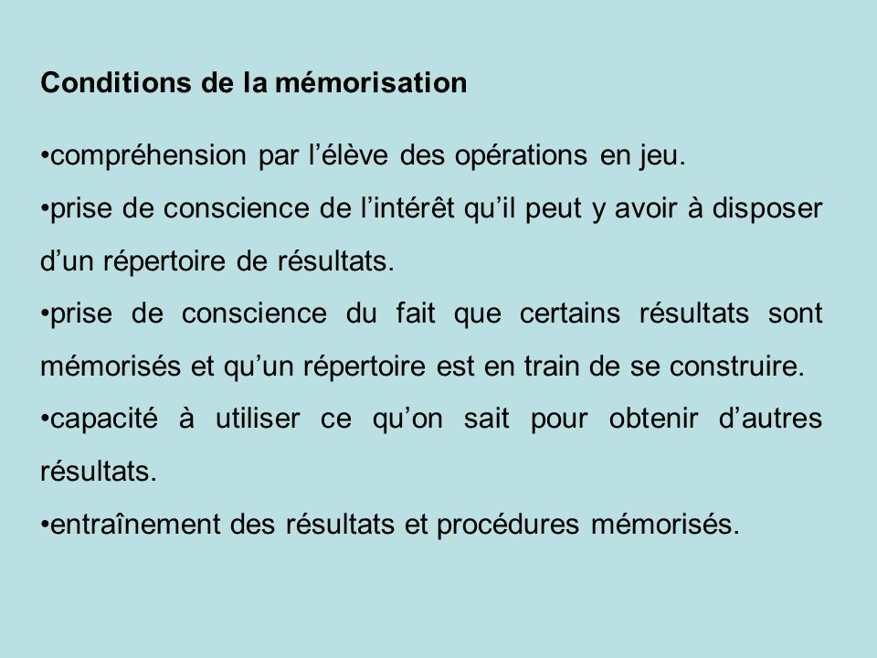Conditions de la mémorisation compréhension par lélève des opérations en jeu. prise de conscience de lintérêt quil peut y avoir à disposer dun réperto