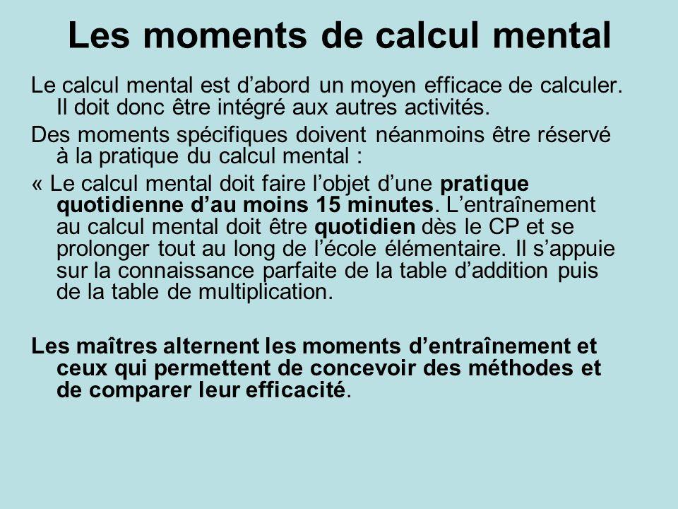 Les moments de calcul mental Le calcul mental est dabord un moyen efficace de calculer. Il doit donc être intégré aux autres activités. Des moments sp