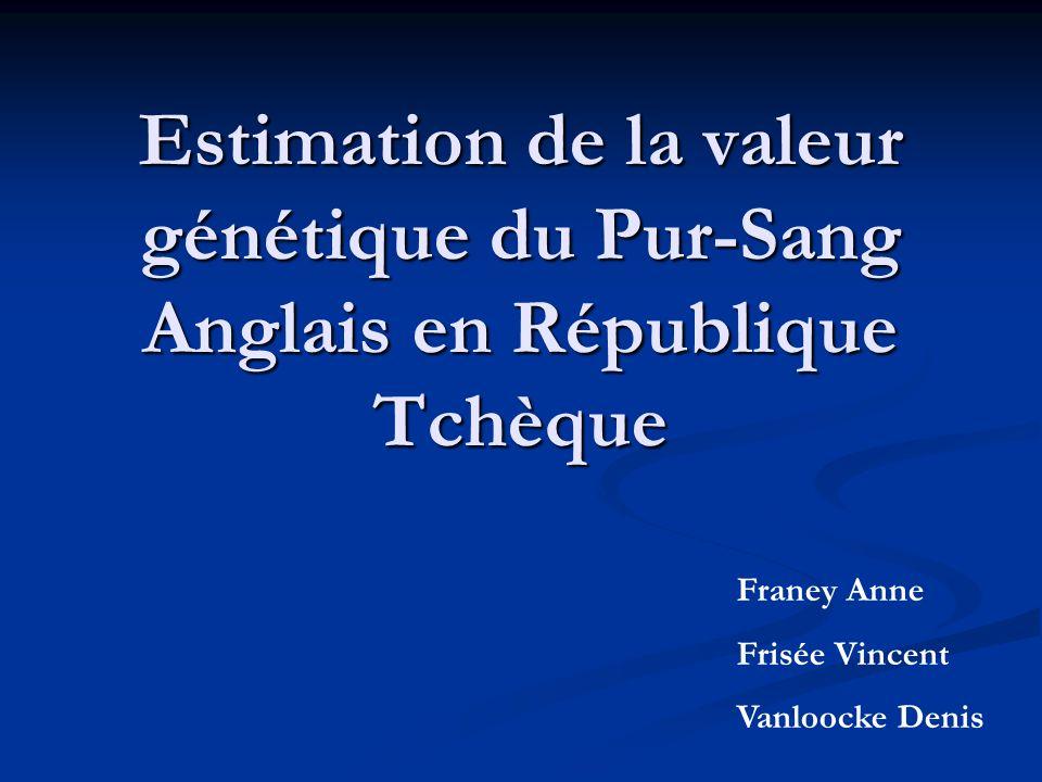 Estimation de la valeur génétique du Pur-Sang Anglais en République Tchèque Franey Anne Frisée Vincent Vanloocke Denis