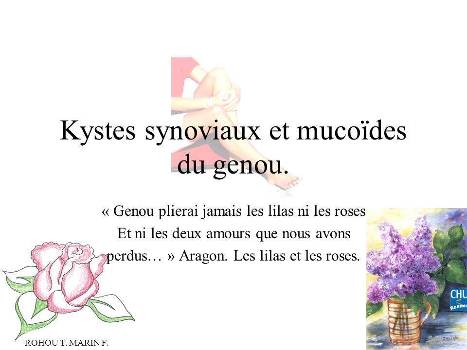 Kystes synoviaux et mucoïdes du genou. « Genou plierai jamais les lilas ni les roses Et ni les deux amours que nous avons perdus… » Aragon. Les lilas