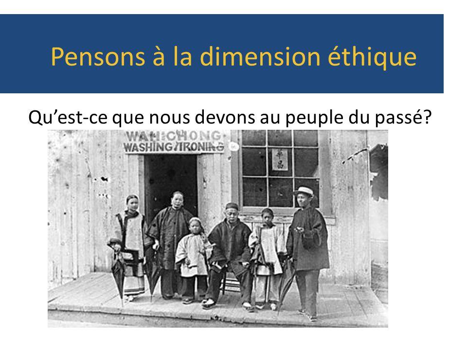 Pensons à la dimension éthique Quest-ce que nous devons au peuple du passé?
