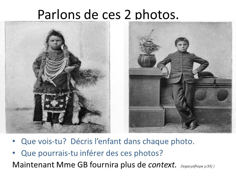 Parlons de ces 2 photos. Que vois-tu? Décris lenfant dans chaque photo. Que pourrais-tu inférer des ces photos? Maintenant Mme GB fournira plus de con