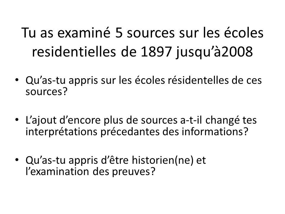 Tu as examiné 5 sources sur les écoles residentielles de 1897 jusquà2008 Quas-tu appris sur les écoles résidentelles de ces sources? Lajout dencore pl