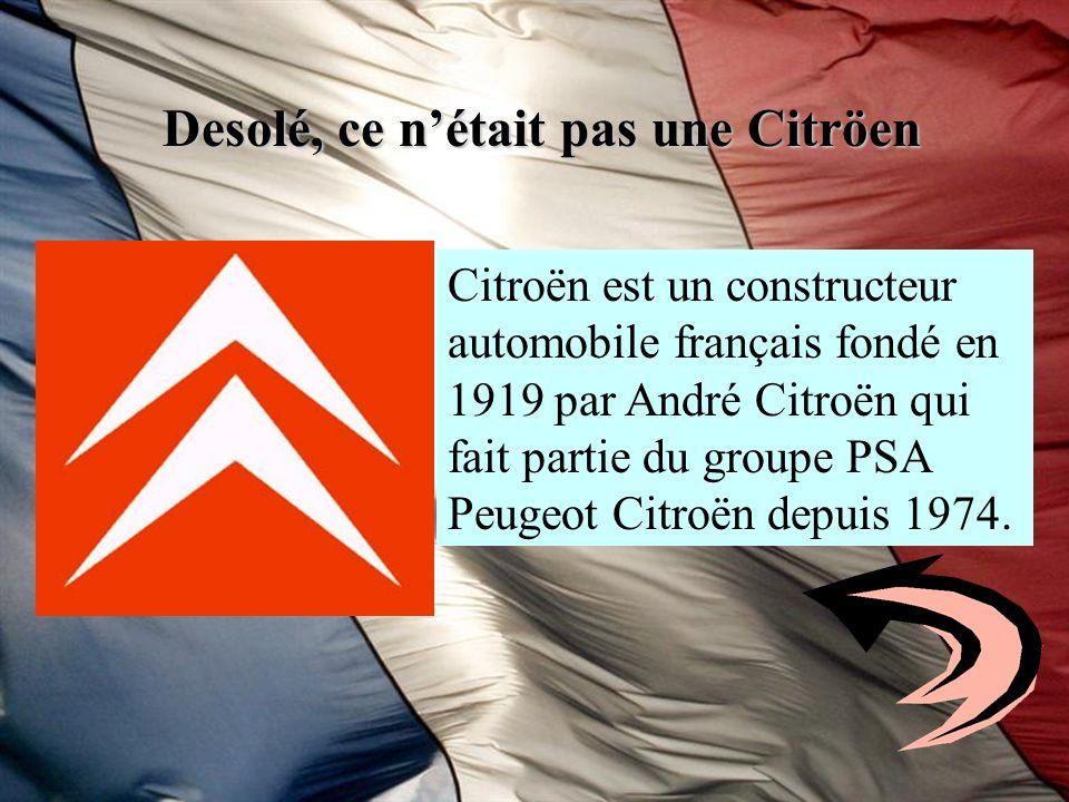 Desolé, ce nétait pas une Citröen Citroën est un constructeur automobile français fondé en 1919 par André Citroën qui fait partie du groupe PSA Peugeo