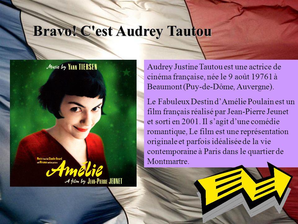 Bravo! C'est Audrey Tautou Audrey Justine Tautou est une actrice de cinéma française, née le 9 août 19761 à Beaumont (Puy-de-Dôme, Auvergne). Le Fabul