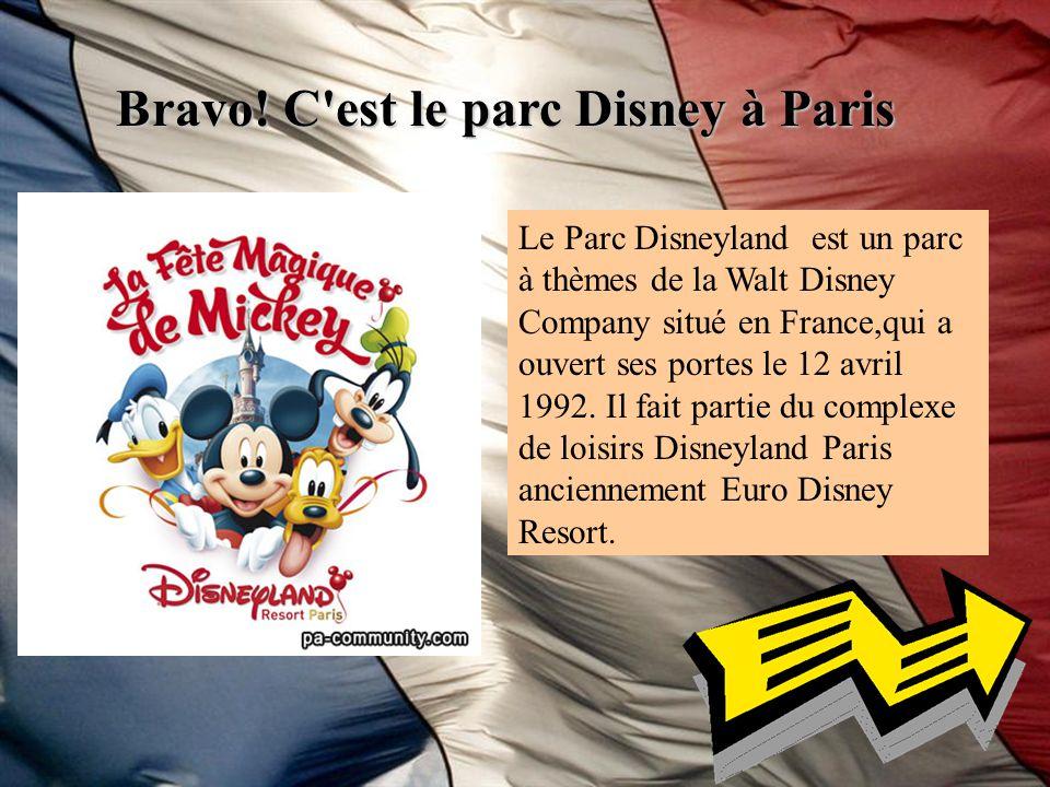 Bravo! C'est le parc Disney à Paris Le Parc Disneyland est un parc à thèmes de la Walt Disney Company situé en France,qui a ouvert ses portes le 12 av