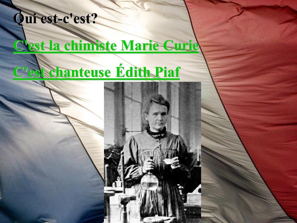 Qui est-c'est? C'est la chimiste Marie Curie C'est la chimiste Marie Curie C'est chanteuse Édith Piaf C'est chanteuse Édith Piaf
