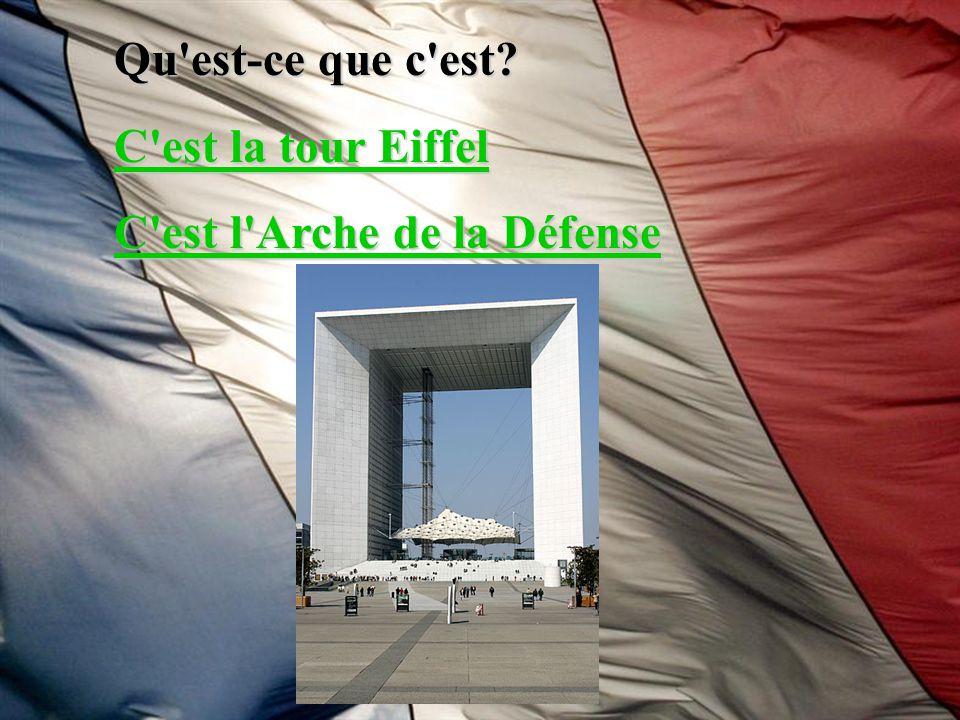 Qu'est-ce que c'est? C'est la tour Eiffel C'est la tour Eiffel C'est l'Arche de la Défense C'est l'Arche de la Défense