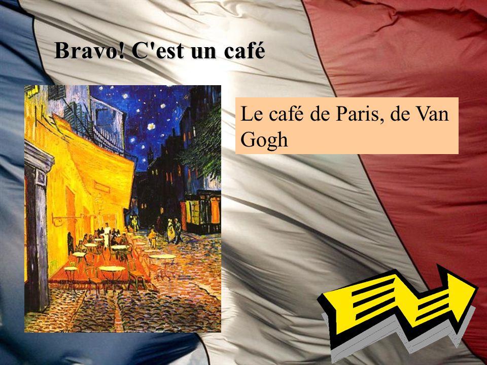 Bravo! C'est un café Le café de Paris, de Van Gogh