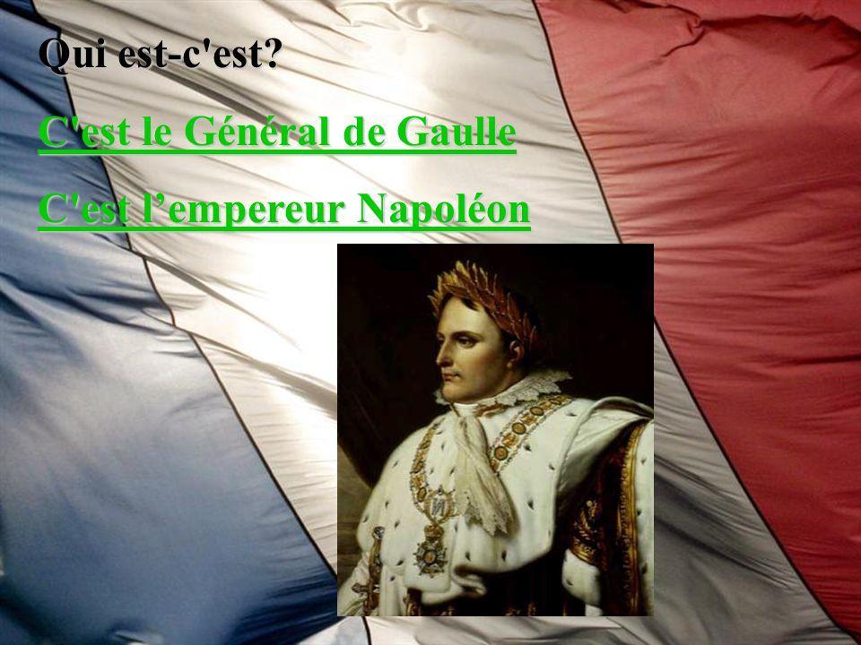 Qui est-c'est? C'est le Général de Gaulle C'est le Général de Gaulle C'est lempereur Napoléon C'est lempereur Napoléon