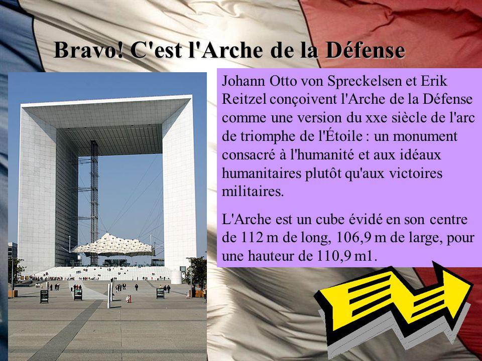 Bravo! C'est l'Arche de la Défense Johann Otto von Spreckelsen et Erik Reitzel conçoivent l'Arche de la Défense comme une version du xxe siècle de l'a