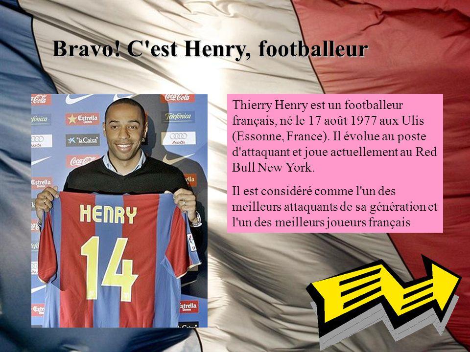 Bravo! C'est Henry, footballeur Thierry Henry est un footballeur français, né le 17 août 1977 aux Ulis (Essonne, France). Il évolue au poste d'attaqua