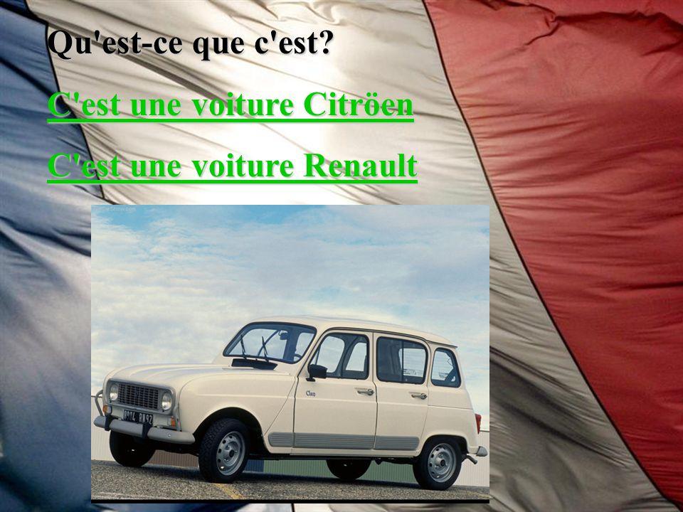 Qu'est-ce que c'est? C'est une voiture Citröen C'est une voiture Citröen C'est une voiture Renault C'est une voiture Renault