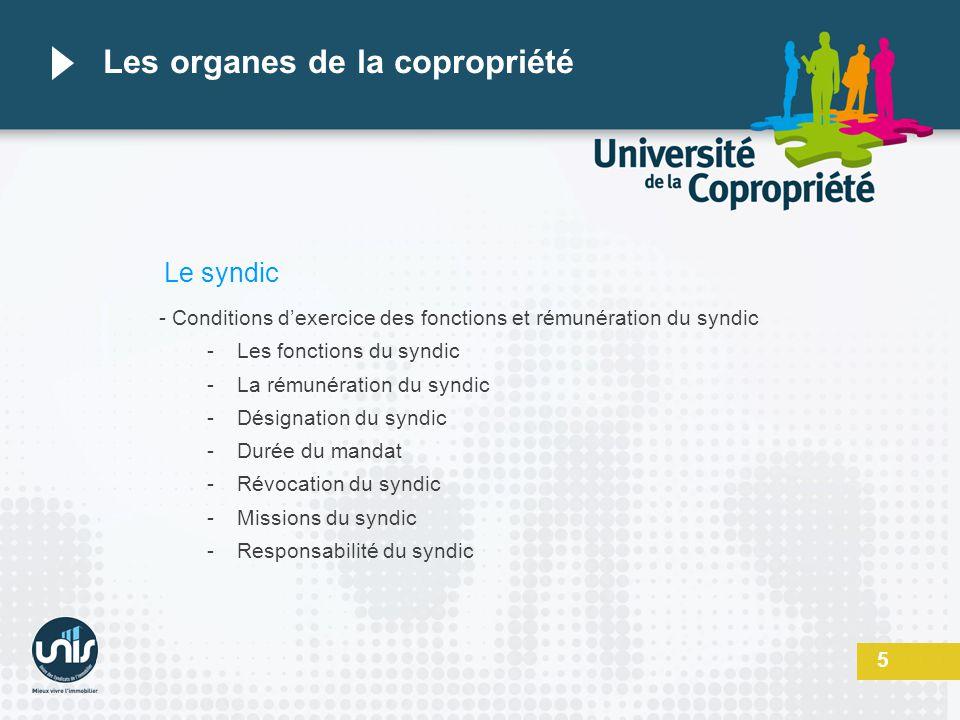 5 Les organes de la copropriété Le syndic - Conditions dexercice des fonctions et rémunération du syndic -Les fonctions du syndic -La rémunération du
