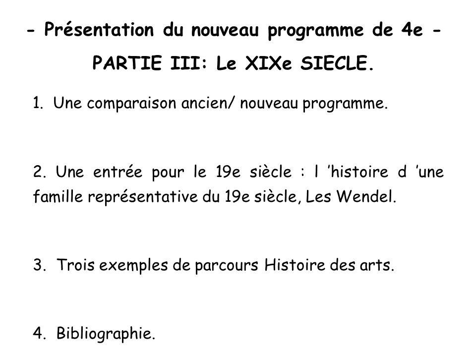 - Présentation du nouveau programme de 4e - PARTIE III: Le XIXe SIECLE. 1. Une comparaison ancien/ nouveau programme. 2. Une entrée pour le 19e siècle