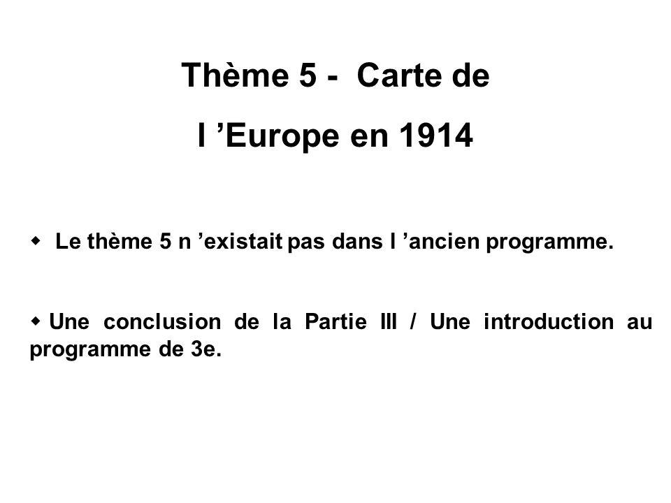 Le thème 5 n existait pas dans l ancien programme. Une conclusion de la Partie III / Une introduction au programme de 3e. Thème 5 - Carte de l Europe