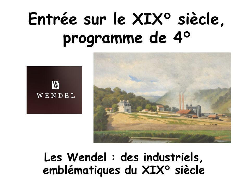 Entrée sur le XIX° siècle, programme de 4° Les Wendel : des industriels, emblématiques du XIX° siècle