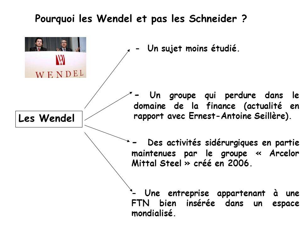 Les Wendel Pourquoi les Wendel et pas les Schneider ? - Un sujet moins étudié. - Un groupe qui perdure dans le domaine de la finance (actualité en rap