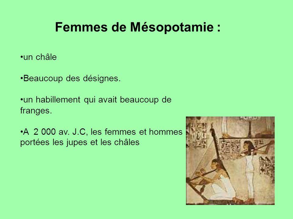 Femmes de Mésopotamie : un châle Beaucoup des désignes. un habillement qui avait beaucoup de franges. A 2 000 av. J.C, les femmes et hommes ont portée