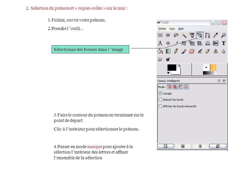 2. Sélection du prénom et « copier-coller » sur le mur : 1.Fichier, ouvrir votre prénom. 2.Prendre l outil... Sélectionne des formes dans l image 3.Fa