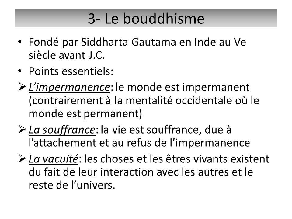 Fondé par Siddharta Gautama en Inde au Ve siècle avant J.C. Points essentiels: Limpermanence: le monde est impermanent (contrairement à la mentalité o