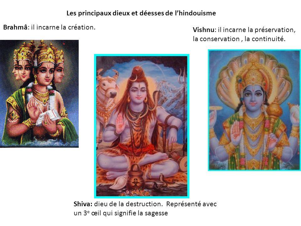 Les principaux dieux et déesses de lhindouisme Brahmâ: il incarne la création. Vishnu: il incarne la préservation, la conservation, la continuité. Shi
