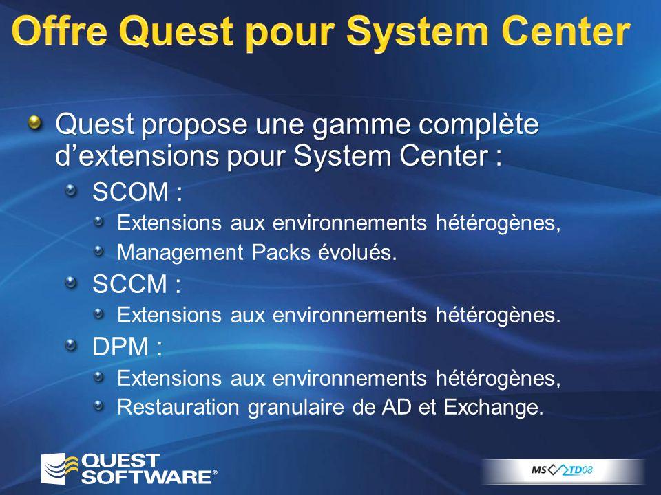 Quest propose une gamme complète dextensions pour System Center : SCOM : Extensions aux environnements hétérogènes, Management Packs évolués. SCCM : E