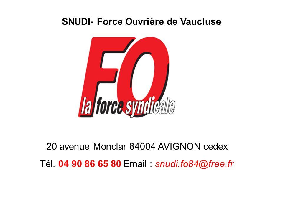 SNUDI- Force Ouvrière de Vaucluse 20 avenue Monclar 84004 AVIGNON cedex Tél. 04 90 86 65 80Email : snudi.fo84@free.fr