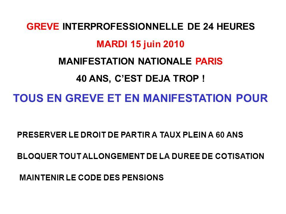 GREVE INTERPROFESSIONNELLE DE 24 HEURES MARDI 15 juin 2010 MANIFESTATION NATIONALE PARIS 40 ANS, CEST DEJA TROP ! TOUS EN GREVE ET EN MANIFESTATION PO