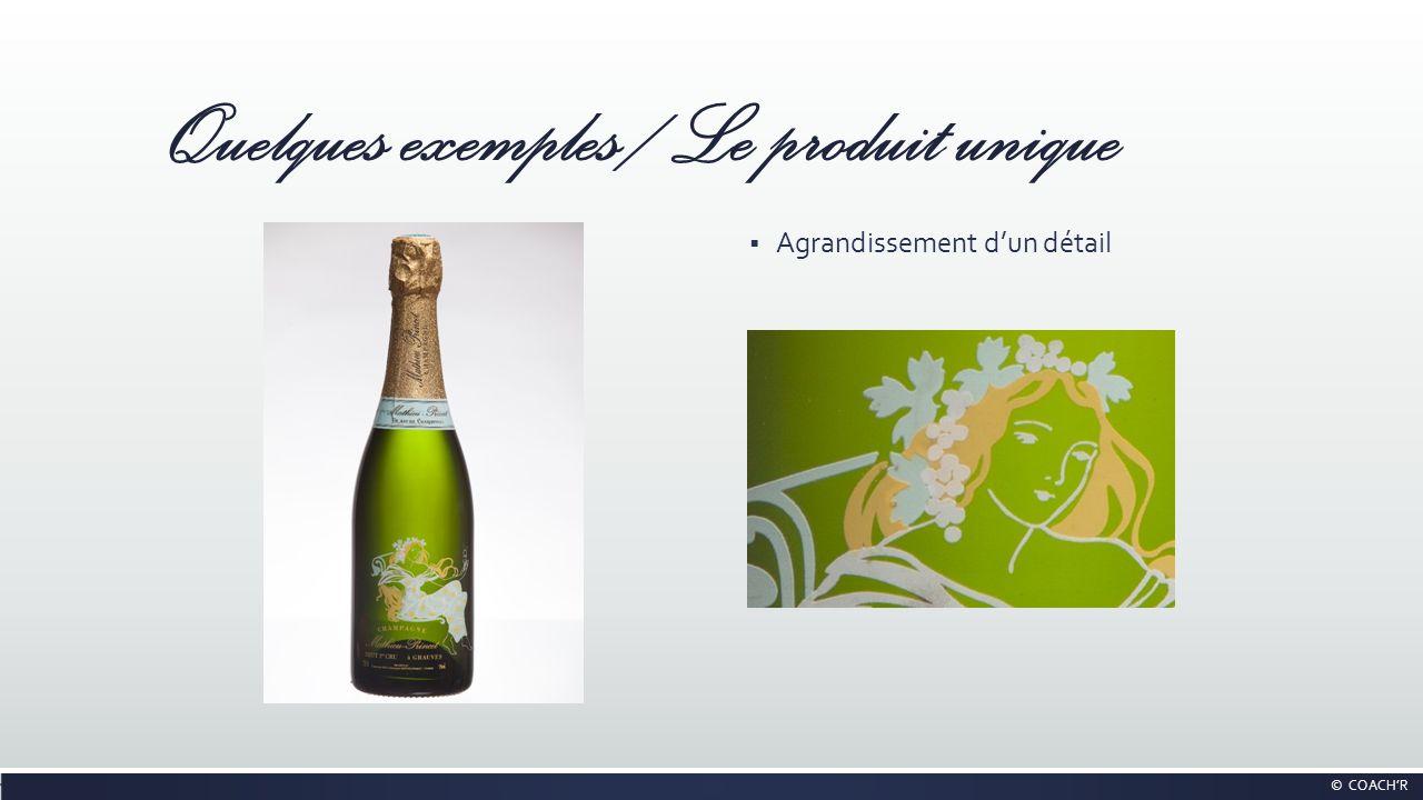 Quelques exemples / Le produit unique Agrandissement dun détail © COACHR