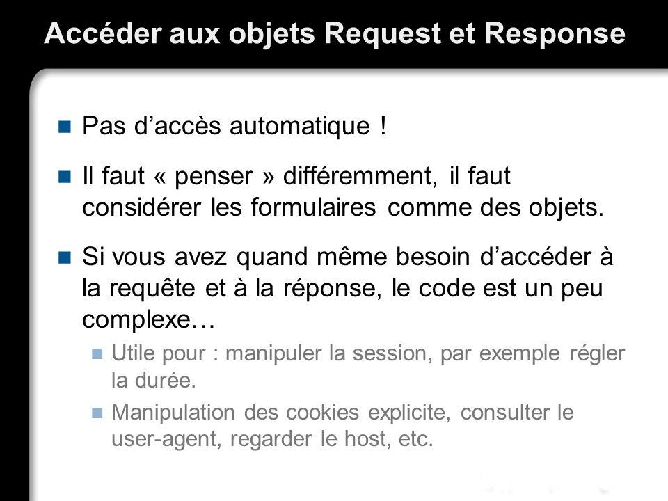 Accéder aux objets Request et Response Pas daccès automatique .