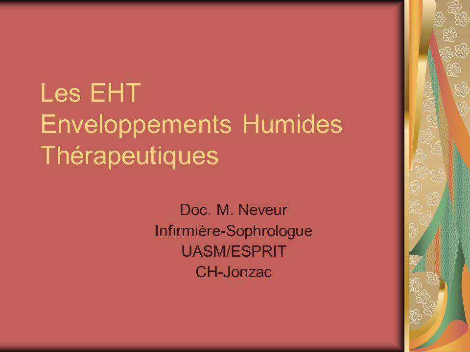 Les EHT Enveloppements Humides Thérapeutiques Doc. M. Neveur Infirmière-Sophrologue UASM/ESPRIT CH-Jonzac