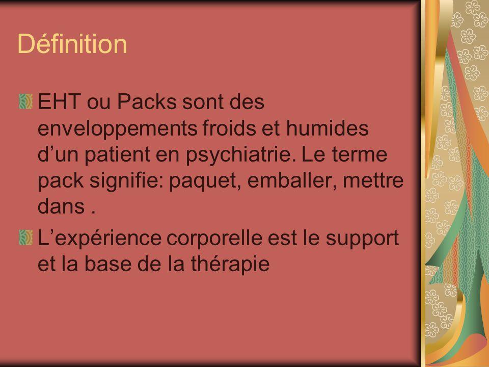 Définition EHT ou Packs sont des enveloppements froids et humides dun patient en psychiatrie. Le terme pack signifie: paquet, emballer, mettre dans. L