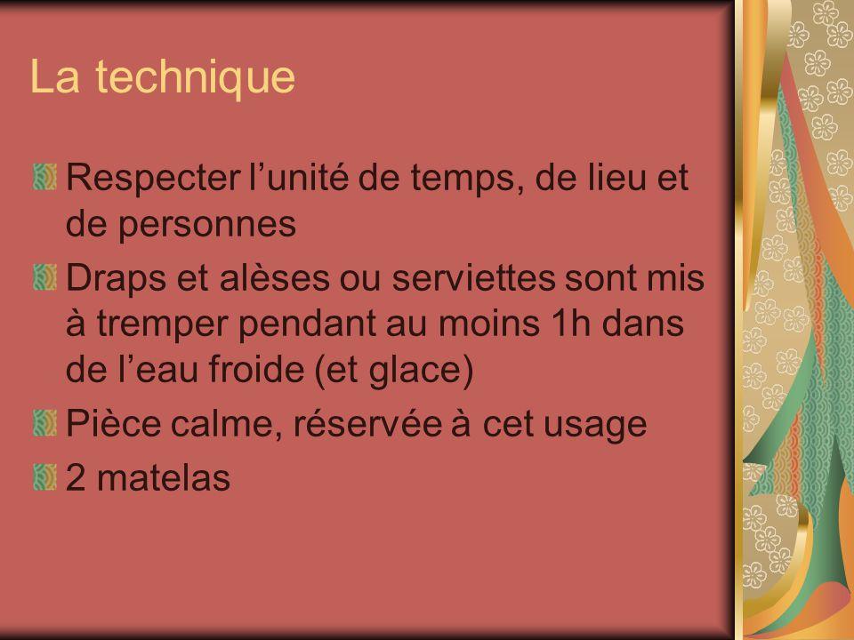 La technique Respecter lunité de temps, de lieu et de personnes Draps et alèses ou serviettes sont mis à tremper pendant au moins 1h dans de leau froi