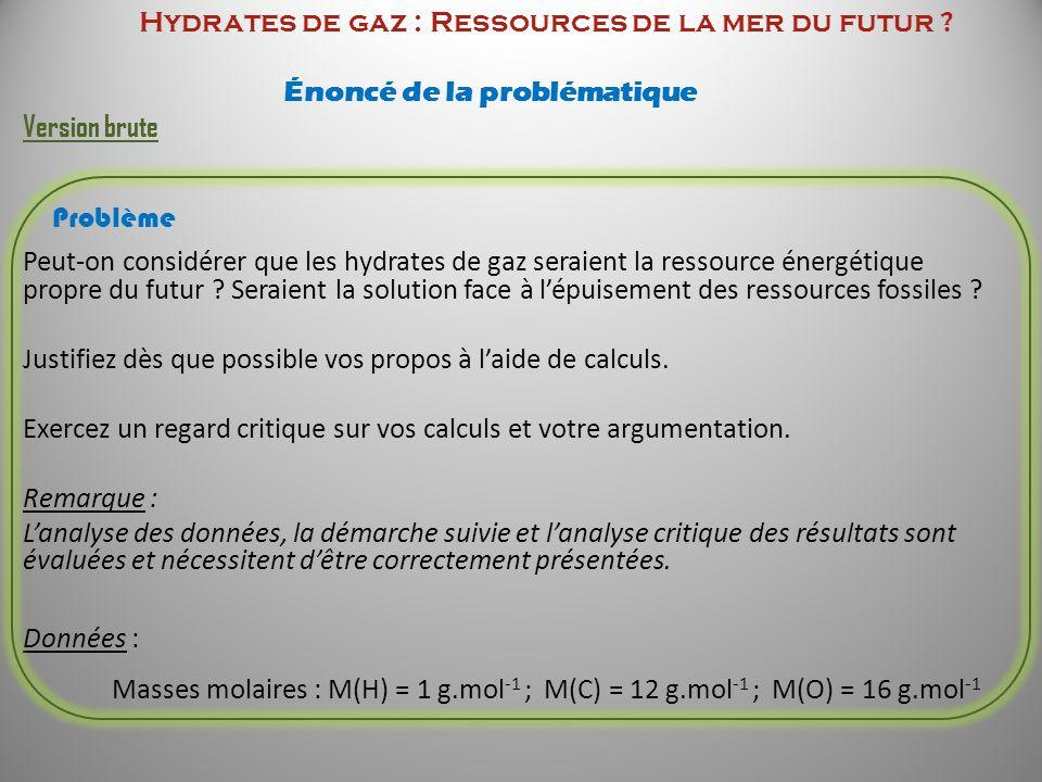 Hydrates de gaz : Ressources de la mer du futur ? Énoncé de la problématique Version brute Problème Peut-on considérer que les hydrates de gaz seraien