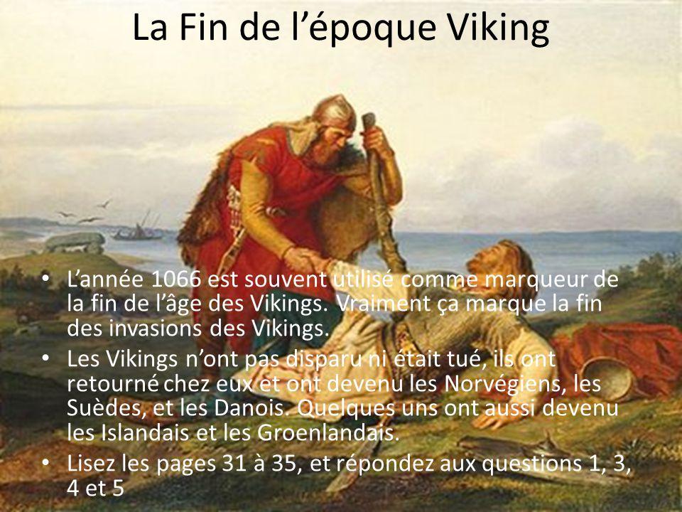 La Fin de lépoque Viking Lannée 1066 est souvent utilisé comme marqueur de la fin de lâge des Vikings. Vraiment ça marque la fin des invasions des Vik