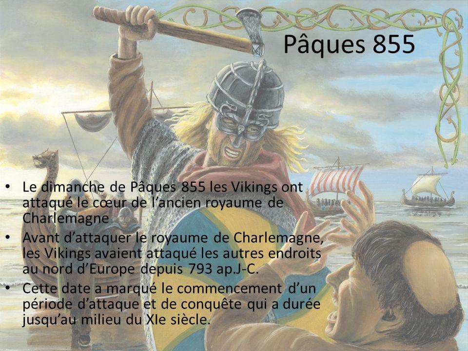 Pâques 855 Le dimanche de Pâques 855 les Vikings ont attaqué le cœur de lancien royaume de Charlemagne Avant dattaquer le royaume de Charlemagne, les