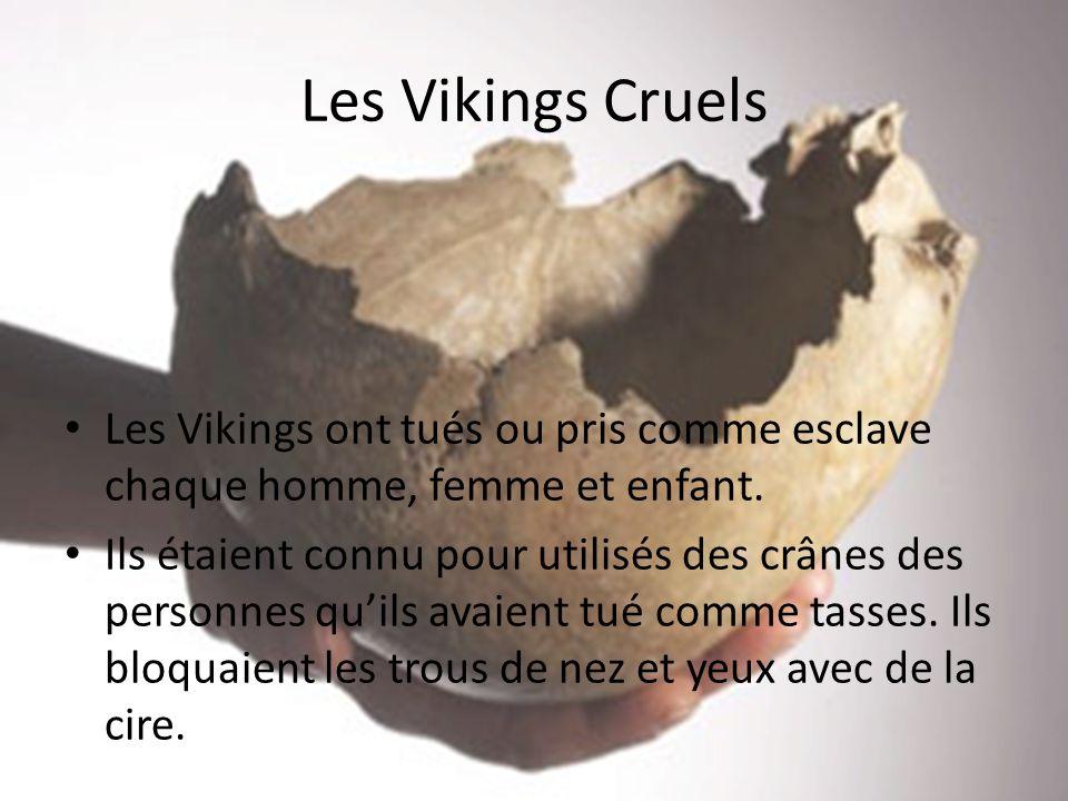 Les Vikings Cruels Les Vikings ont tués ou pris comme esclave chaque homme, femme et enfant. Ils étaient connu pour utilisés des crânes des personnes